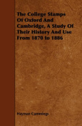 The College Stamps of Oxford and Cambridge, a Study of Their History and Use from 1870 to 1886