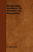 Refrigerating Machinery - Its Principles and Management