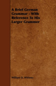 A Brief German Grammar - With Reference To His Larger Grammer