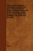 Caloric Book Of Recipes - A Compilation Of More Than Three Hundred Superior Recipes, Including Soups, Fish, Meats, Vegetables, Cereals, Sauces, Bread, Salads, Pies, Puddings, Cake, Fruits And Preserves