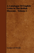A Catalogue Of English Coins In The British Museum - Volume I