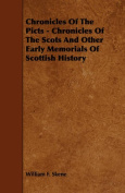 Chronicles Of The Picts - Chronicles Of The Scots And Other Early Memorials Of Scottish History