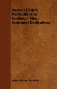 Ancient Church Dedications In Scotland - Non-Scriptural Dedications