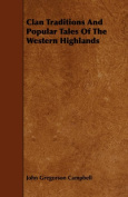 Clan Traditions And Popular Tales Of The Western Highlands
