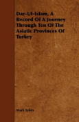 Dar-Ul-Islam, A Record Of A Journey Through Ten Of The Asiatic Provinces Of Turkey