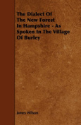 The Dialect Of The New Forest In Hampshire - As Spoken In The Village Of Burley