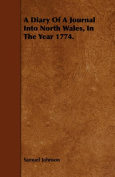 A Diary Of A Journal Into North Wales, In The Year 1774.