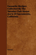 Favourite Recipes Collected By The Tuesday Club House Ass'n Of Sacramento, California