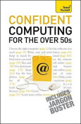 Teach Yourself Confident Computing for the Over 50s