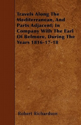 Travels Along the Mediterranean, and Parts Adjacent; In Company with the Earl of Belmore, During the Years 1816-17-18