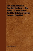The War and the Bagdad Railway - The Story of Asia Minor and Its Relation to the Present Conflict