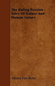 The Ruling Passion - Tales of Nature and Human Nature