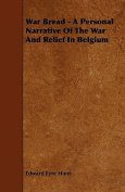 War Bread - A Personal Narrative of the War and Relief in Belgium
