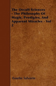 The Occult Sciences - The Philosophy of Magic, Prodigies, and Apparent Miracles - Vol 2