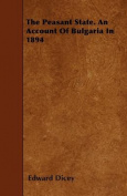 The Peasant State. an Account of Bulgaria in 1894