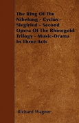 The Ring of the Nibelung - Cyclus - Siegfried - Second Opera of the Rhinegold Trilogy - Music-Drama in Three Acts