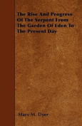 The Rise and Progress of the Serpent from the Garden of Eden to the Present Day