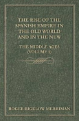 The Rise of the Spanish Empire in the Old World and in the New - The Middle Ages