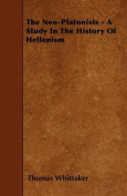 The Neo-Platonists - A Study in the History of Hellenism