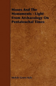 Moses and the Monuments - Light from Archaeology on Pentateuchal Times