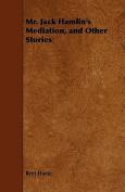 Mr. Jack Hamlin's Mediation, and Other Stories