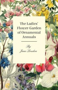The Ladies Flower-Garden of Ornamental Annuals
