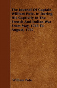The Journal of Captain William Pote, Jr. During His Captivity in the French and Indian War from May, 1745 to August, 1747