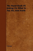 The Hand-Book of Joking; Or, What to Say, Do, and Avoid
