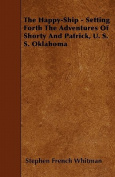 The Happy-Ship - Setting Forth the Adventures of Shorty and Patrick, U. S. S. Oklahoma