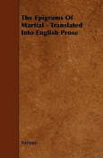 The Epigrams of Martial - Translated Into English Prose