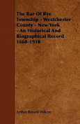 The Bar of Rye Township - Westchester County - New York - An Historical and Biographical Record 1660-1918