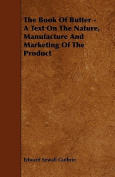 The Book of Butter - A Text on the Nature, Manufacture and Marketing of the Product