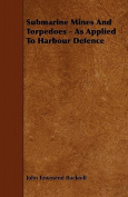 Submarine Mines and Torpedoes - As Applied to Harbour Defence