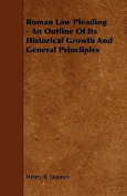 Roman Law Pleading - An Outline of Its Historical Growth and General Princliples