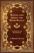 Round and about the Book-Stalls - A Guide for Book-Hunter