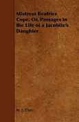 Mistress Beatrice Cope, Or, Passages in the Life of a Jacobite's Daughter