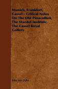 Munich, Frankfort, Cassel - Critical Notes on the Old Pinacothek, the Staedel Institute, the Cassel Royal Gallery