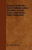 Memoir of the REV. Walter Balfour, Author of Letters to Prof. Stuart, and Various Other Publication