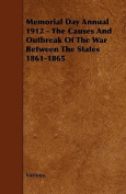 Memorial Day Annual 1912 - The Causes and Outbreak of the War Between the States 1861-1865
