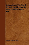 Letters from the North of Italy - Addressed to Henry Hallam, Esq. - Vol.1
