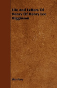 Life and Letters of Henry of Henry Lee Higginson