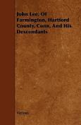 John Lee, of Farmington, Hartford County, Conn, and His Descendants