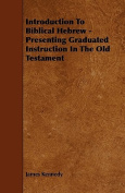 Introduction to Biblical Hebrew - Presenting Graduated Instruction in the Old Testament