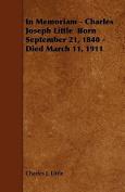 In Memoriam - Charles Joseph Little Born September 21, 1840 - Died March 11, 1911