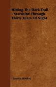 Hitting the Dark Trail - Starshine Through Thirty Years of Night