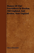 Homes of Our Forefathers in Boston, Old England, and Boston, New England
