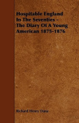 Hospitable England in the Seventies - The Diary of a Young American 1875-1876