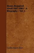 Henry Demarest Lloyd 1847-1903 - A Biography - Vol. I.