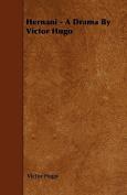 Hernani - A Drama by Victor Hugo