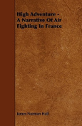 High Adventure - A Narrative of Air Fighting in France